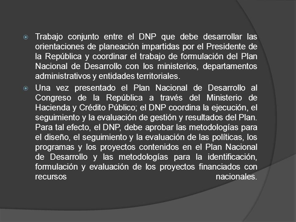 Trabajo conjunto entre el DNP que debe desarrollar las orientaciones de planeación impartidas por el Presidente de la República y coordinar el trabajo