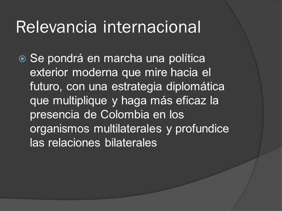 Relevancia internacional Se pondrá en marcha una política exterior moderna que mire hacia el futuro, con una estrategia diplomática que multiplique y