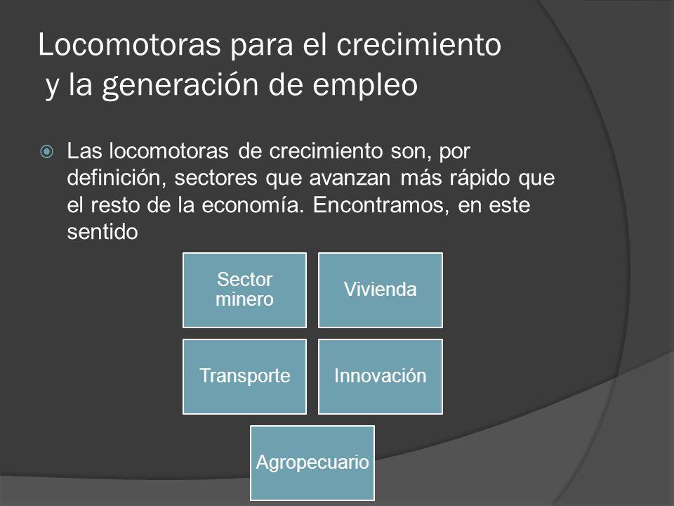 Locomotoras para el crecimiento y la generación de empleo Las locomotoras de crecimiento son, por definición, sectores que avanzan más rápido que el r