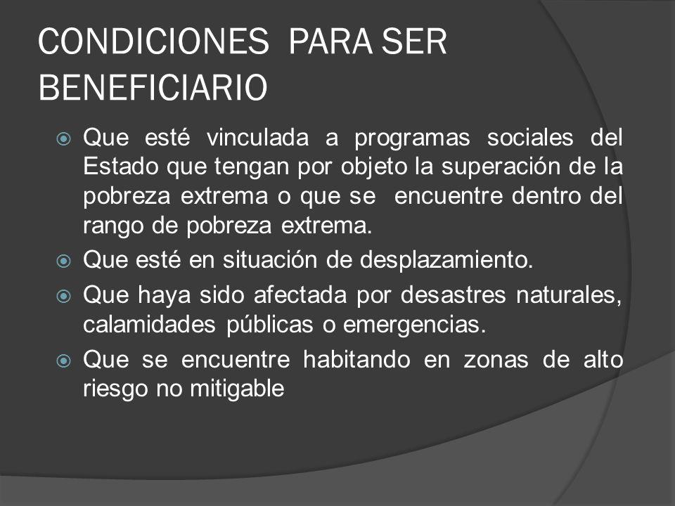 CONDICIONES PARA SER BENEFICIARIO Que esté vinculada a programas sociales del Estado que tengan por objeto la superación de la pobreza extrema o que s