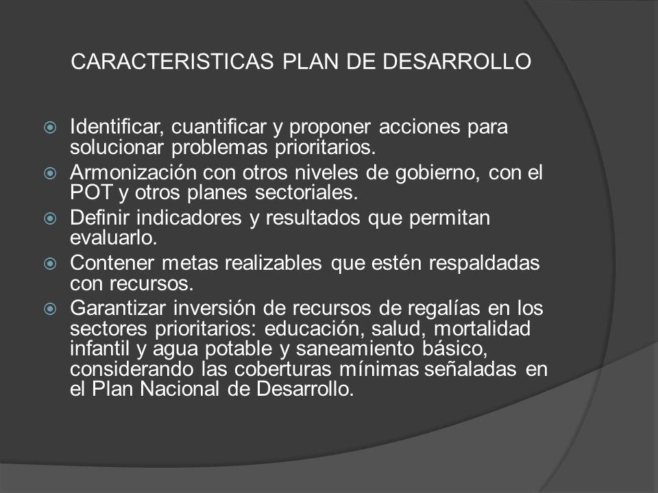 CARACTERISTICAS PLAN DE DESARROLLO Identificar, cuantificar y proponer acciones para solucionar problemas prioritarios. Armonización con otros niveles