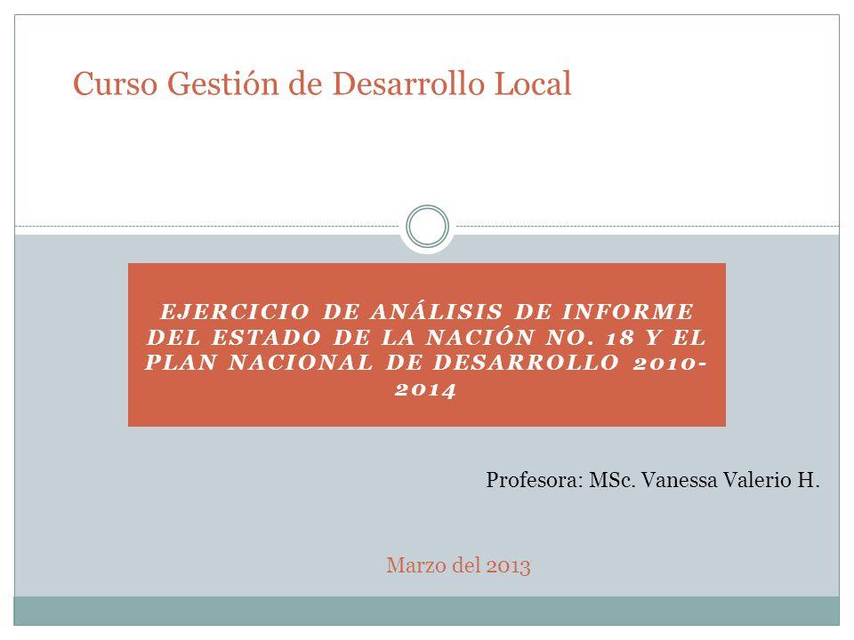 EJERCICIO DE ANÁLISIS DE INFORME DEL ESTADO DE LA NACIÓN NO. 18 Y EL PLAN NACIONAL DE DESARROLLO 2010- 2014 Curso Gestión de Desarrollo Local Marzo de