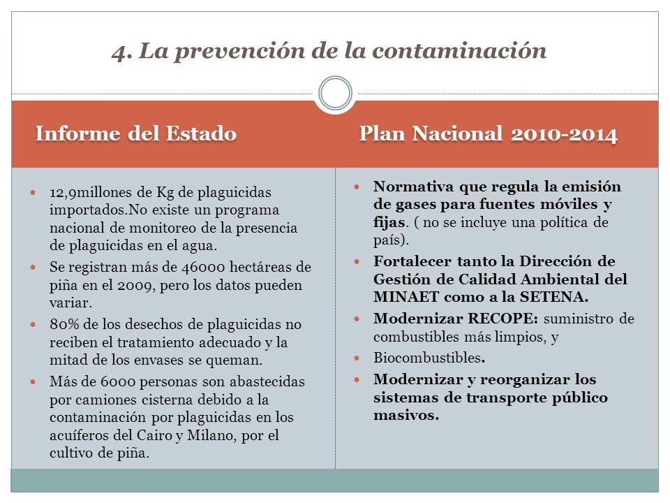 Plan Nacional 2010-2014 Informe del Estado Normativa que regula la emisión de gases para fuentes móviles y fijas. ( no se incluye una política de país