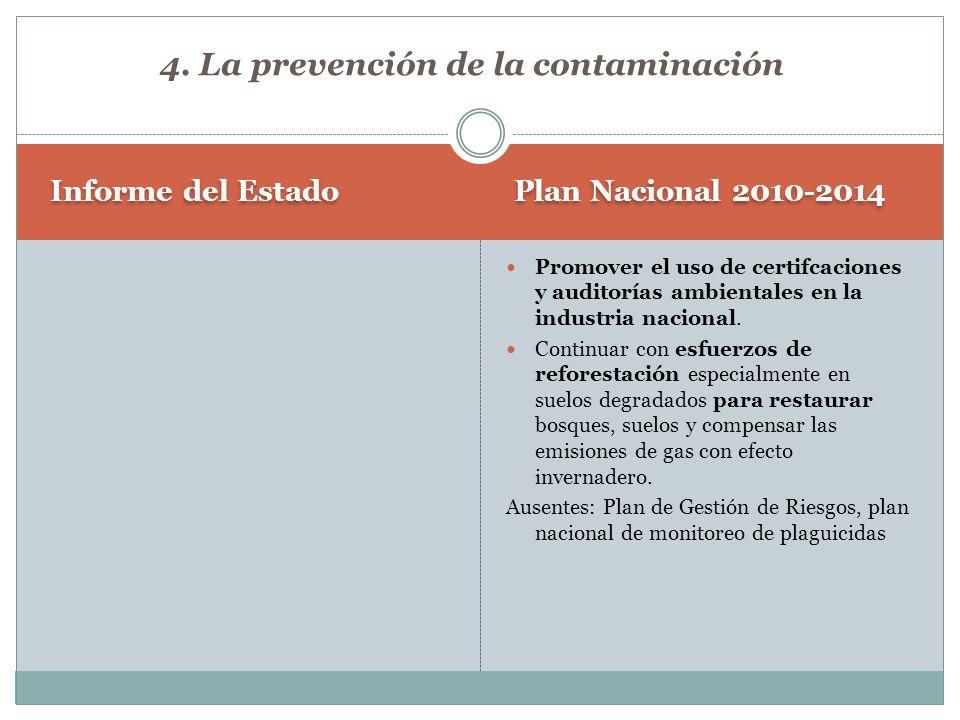 Plan Nacional 2010-2014 Informe del Estado Promover el uso de certifcaciones y auditorías ambientales en la industria nacional. Continuar con esfuerzo