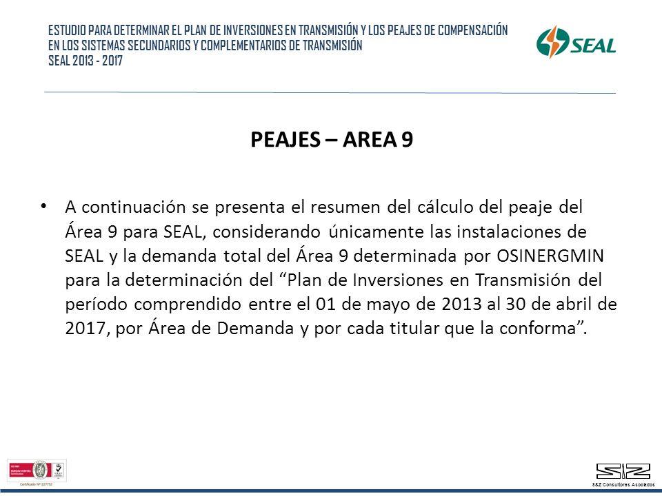 PEAJES – AREA 9 A continuación se presenta el resumen del cálculo del peaje del Área 9 para SEAL, considerando únicamente las instalaciones de SEAL y la demanda total del Área 9 determinada por OSINERGMIN para la determinación del Plan de Inversiones en Transmisión del período comprendido entre el 01 de mayo de 2013 al 30 de abril de 2017, por Área de Demanda y por cada titular que la conforma.