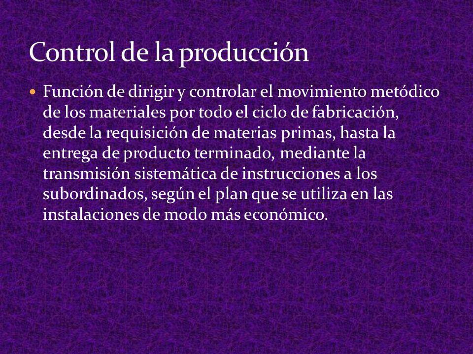 Función de dirigir y controlar el movimiento metódico de los materiales por todo el ciclo de fabricación, desde la requisición de materias primas, has
