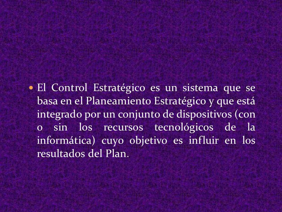 El Control Estratégico es un sistema que se basa en el Planeamiento Estratégico y que está integrado por un conjunto de dispositivos (con o sin los re