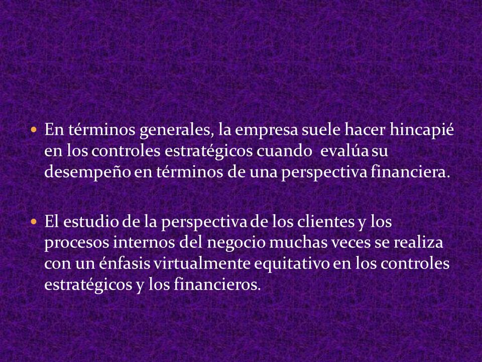 En términos generales, la empresa suele hacer hincapié en los controles estratégicos cuando evalúa su desempeño en términos de una perspectiva financi