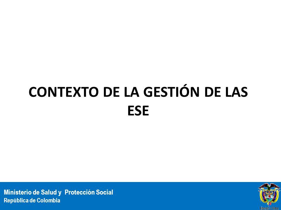 Ministerio de Salud y Protección Social República de Colombia CONTEXTO DE LA GESTIÓN DE LAS ESE 10