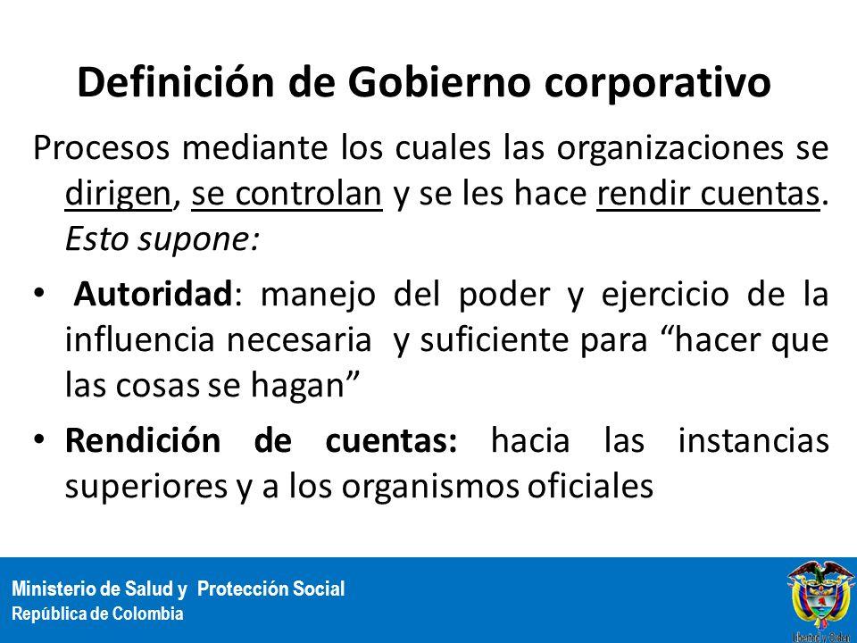 Ministerio de Salud y Protección Social República de Colombia Definición de Gobierno corporativo Procesos mediante los cuales las organizaciones se di