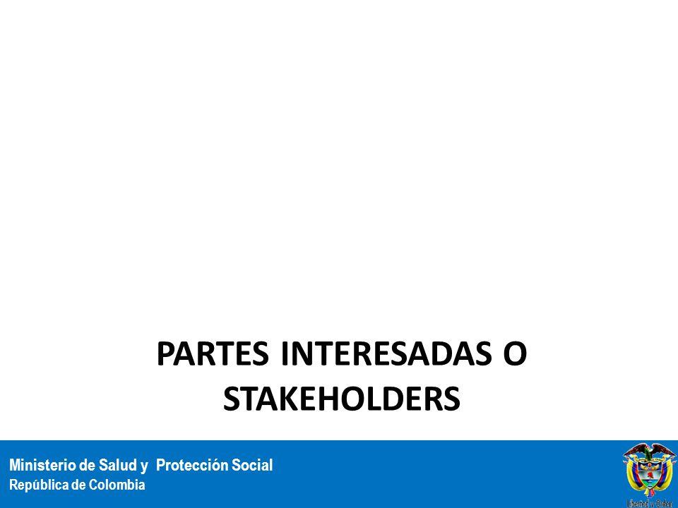 Ministerio de Salud y Protección Social República de Colombia PARTES INTERESADAS O STAKEHOLDERS