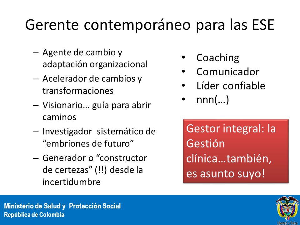 Ministerio de Salud y Protección Social República de Colombia Gerente contemporáneo para las ESE – Agente de cambio y adaptación organizacional – Acel