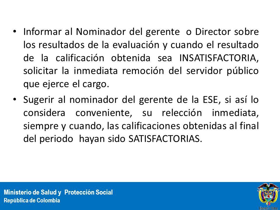 Ministerio de Salud y Protección Social República de Colombia Informar al Nominador del gerente o Director sobre los resultados de la evaluación y cua