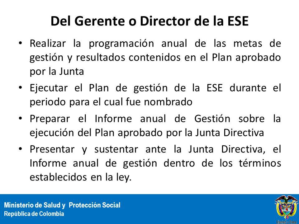 Ministerio de Salud y Protección Social República de Colombia Del Gerente o Director de la ESE Realizar la programación anual de las metas de gestión