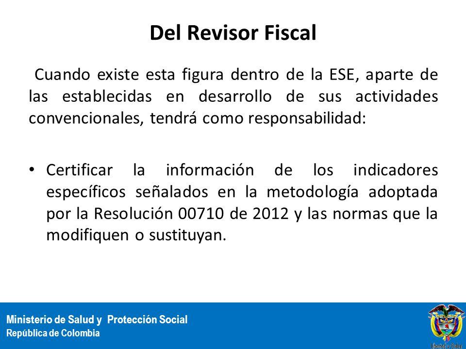 Ministerio de Salud y Protección Social República de Colombia Del Revisor Fiscal Cuando existe esta figura dentro de la ESE, aparte de las establecida