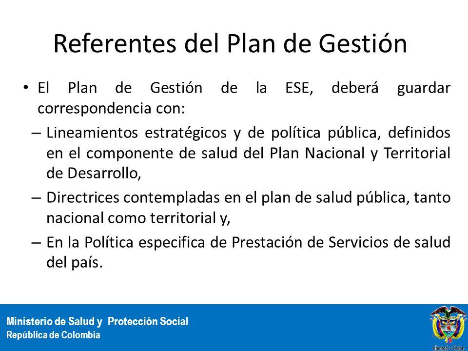 Ministerio de Salud y Protección Social República de Colombia Referentes del Plan de Gestión El Plan de Gestión de la ESE, deberá guardar corresponden