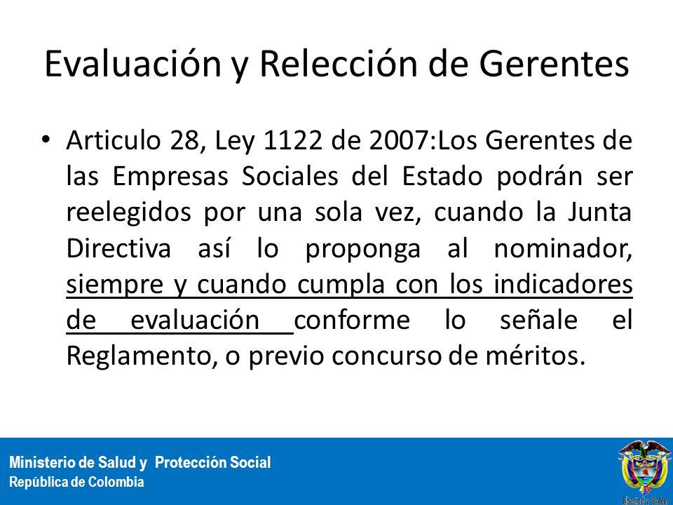 Ministerio de Salud y Protección Social República de Colombia Evaluación y Relección de Gerentes Articulo 28, Ley 1122 de 2007:Los Gerentes de las Emp