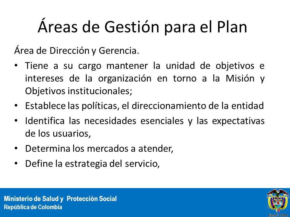 Ministerio de Salud y Protección Social República de Colombia Áreas de Gestión para el Plan Área de Dirección y Gerencia. Tiene a su cargo mantener la