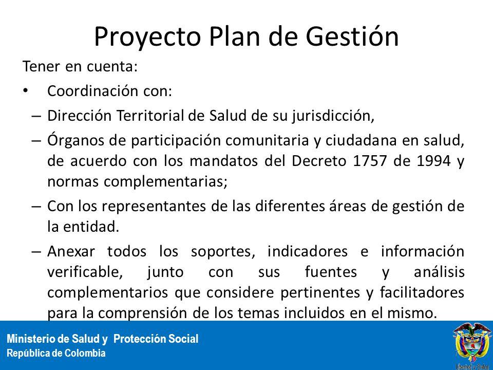 Ministerio de Salud y Protección Social República de Colombia Proyecto Plan de Gestión Tener en cuenta: Coordinación con: – Dirección Territorial de S