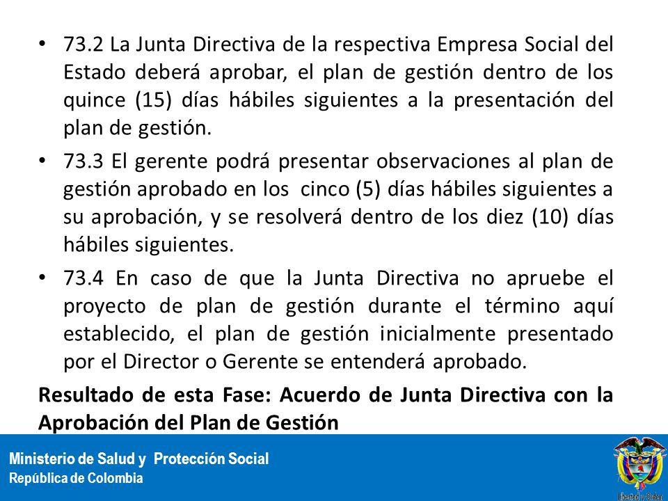 Ministerio de Salud y Protección Social República de Colombia 73.2 La Junta Directiva de la respectiva Empresa Social del Estado deberá aprobar, el pl