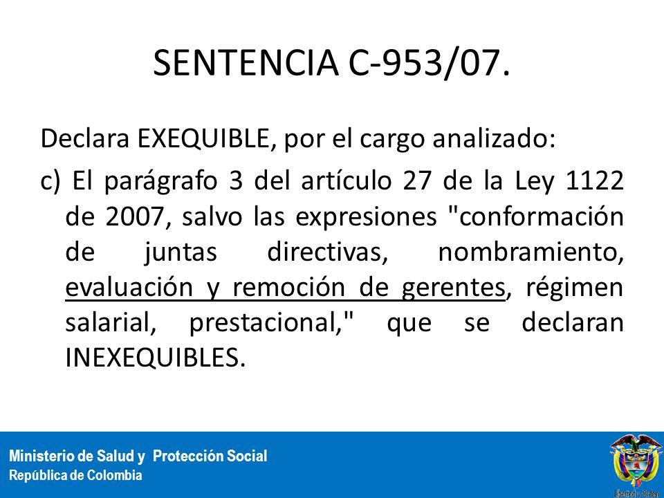 Ministerio de Salud y Protección Social República de Colombia SENTENCIA C-953/07. Declara EXEQUIBLE, por el cargo analizado: c) El parágrafo 3 del art