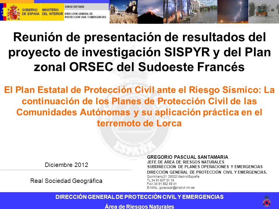 Reunión de presentación de resultados del proyecto de investigación SISPYR y del Plan zonal ORSEC del Sudoeste Francés Plan Estatal ante el Riesgo Sísmico 1.La Protección Civil en España 2.Directrices Básicas de Protección Civil.