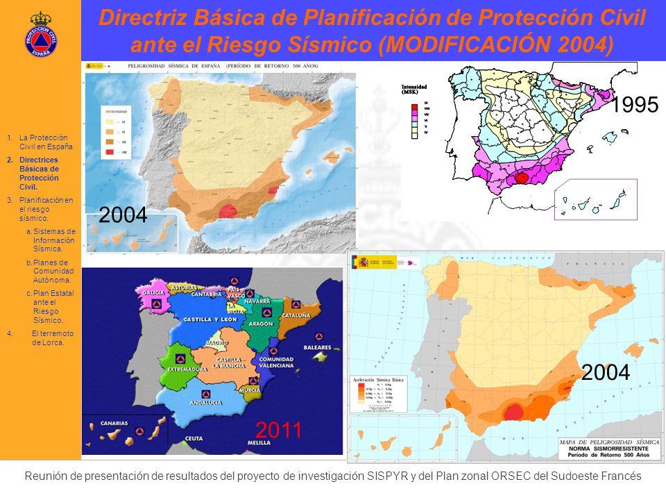 Reunión de presentación de resultados del proyecto de investigación SISPYR y del Plan zonal ORSEC del Sudoeste Francés Definición de fases y situaciones Fase de intensificación del seguimiento y la información Situación 0 Fase de emergencia Situación 1 Situación 2 Situación 3 (interés nacional) Fase de normalización Elementos básicos para la planificación de PC ante el Riesgo Sísmico 1.La Protección Civil en España 2.Directrices Básicas de Protección Civil.