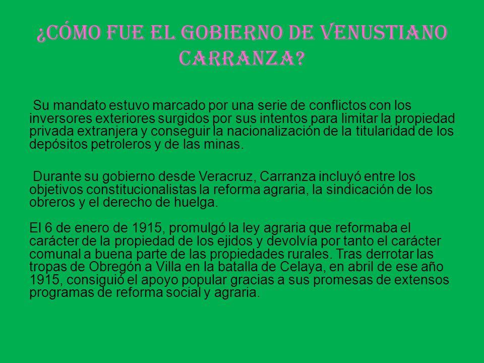 ¿Cómo fue el gobierno de Venustiano Carranza? Su mandato estuvo marcado por una serie de conflictos con los inversores exteriores surgidos por sus int