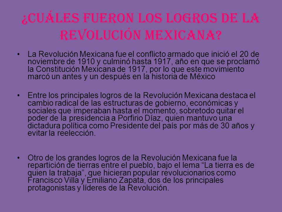 ¿Cuáles fueron los logros de la Revolución Mexicana? La Revolución Mexicana fue el conflicto armado que inició el 20 de noviembre de 1910 y culminó ha