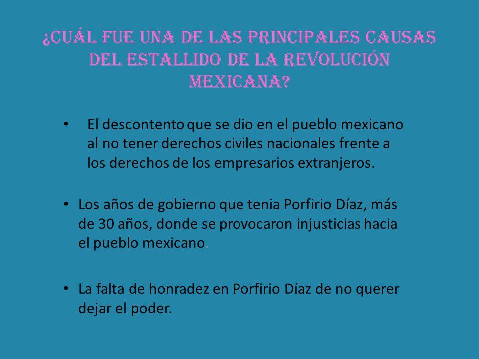 ¿Cuál fue una de las principales causas del estallido de la Revolución Mexicana? El descontento que se dio en el pueblo mexicano al no tener derechos