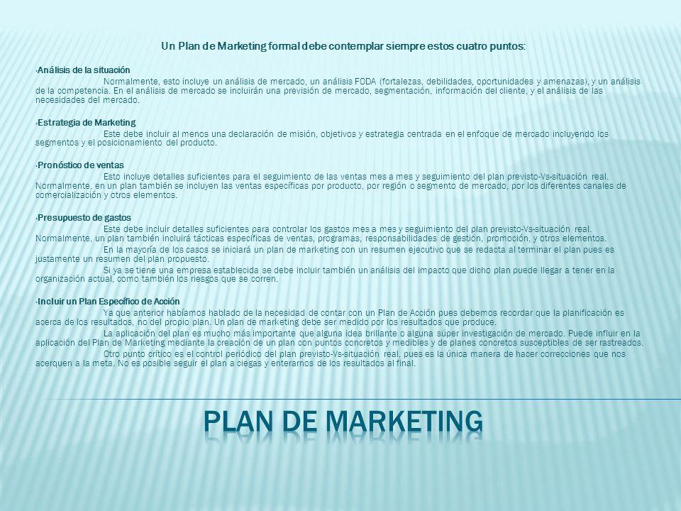 Un Plan de Marketing formal debe contemplar siempre estos cuatro puntos: Análisis de la situación Normalmente, esto incluye un análisis de mercado, un