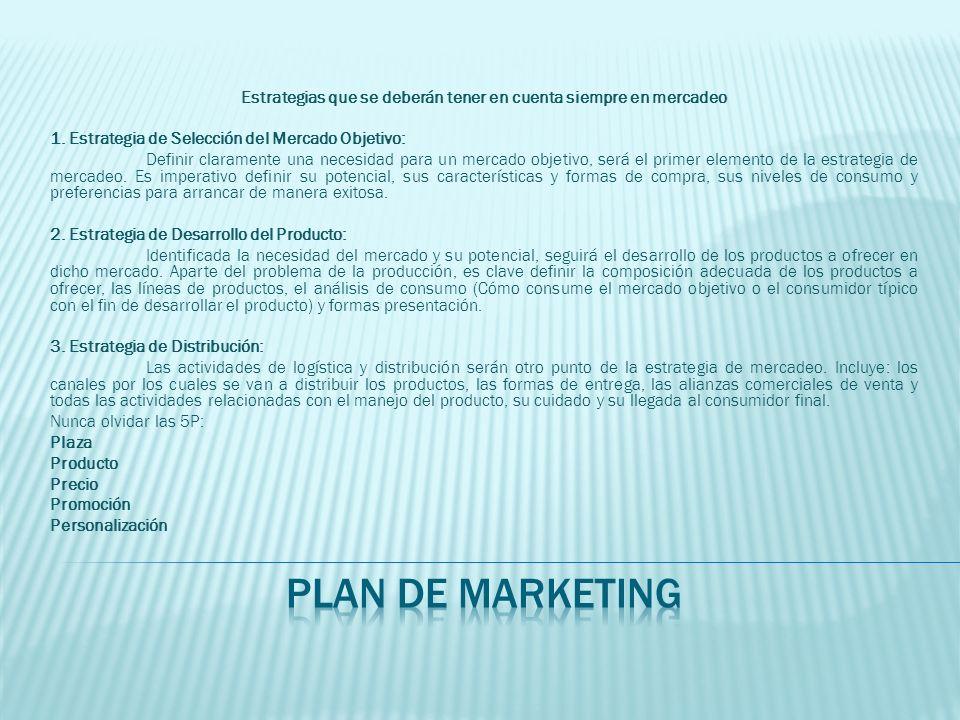Estrategias que se deberán tener en cuenta siempre en mercadeo 1. Estrategia de Selección del Mercado Objetivo: Definir claramente una necesidad para