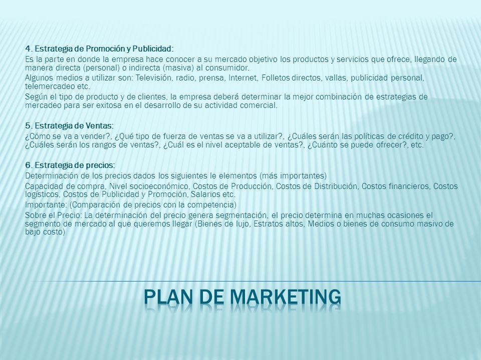 4. Estrategia de Promoción y Publicidad: Es la parte en donde la empresa hace conocer a su mercado objetivo los productos y servicios que ofrece, lleg