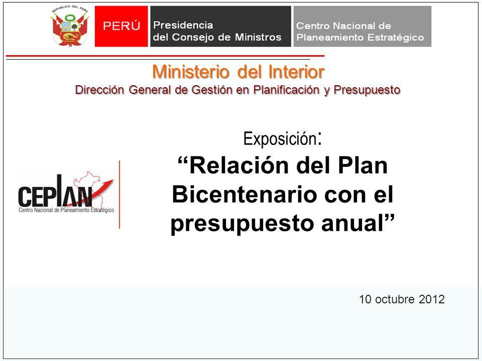 Ministerio del Interior Dirección General de Gestión en Planificación y Presupuesto Exposición : Relación del Plan Bicentenario con el presupuesto anual 10 octubre 2012