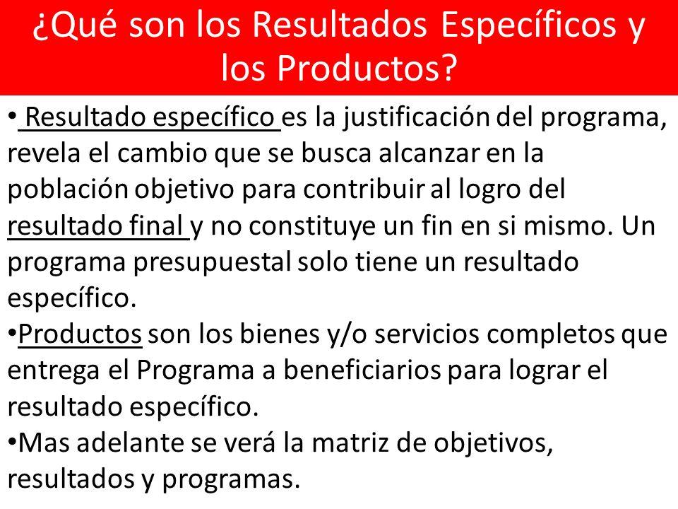 Resultado específico es la justificación del programa, revela el cambio que se busca alcanzar en la población objetivo para contribuir al logro del resultado final y no constituye un fin en si mismo.