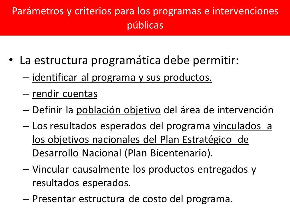 Parámetros y criterios para los programas e intervenciones públicas La estructura programática debe permitir: – identificar al programa y sus productos.