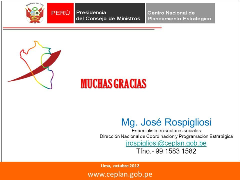 MUCHAS GRACIAS Lima, octubre 2012 www.ceplan.gob.pe Mg. José Rospigliosi Especialista en sectores sociales Dirección Nacional de Coordinación y Progra