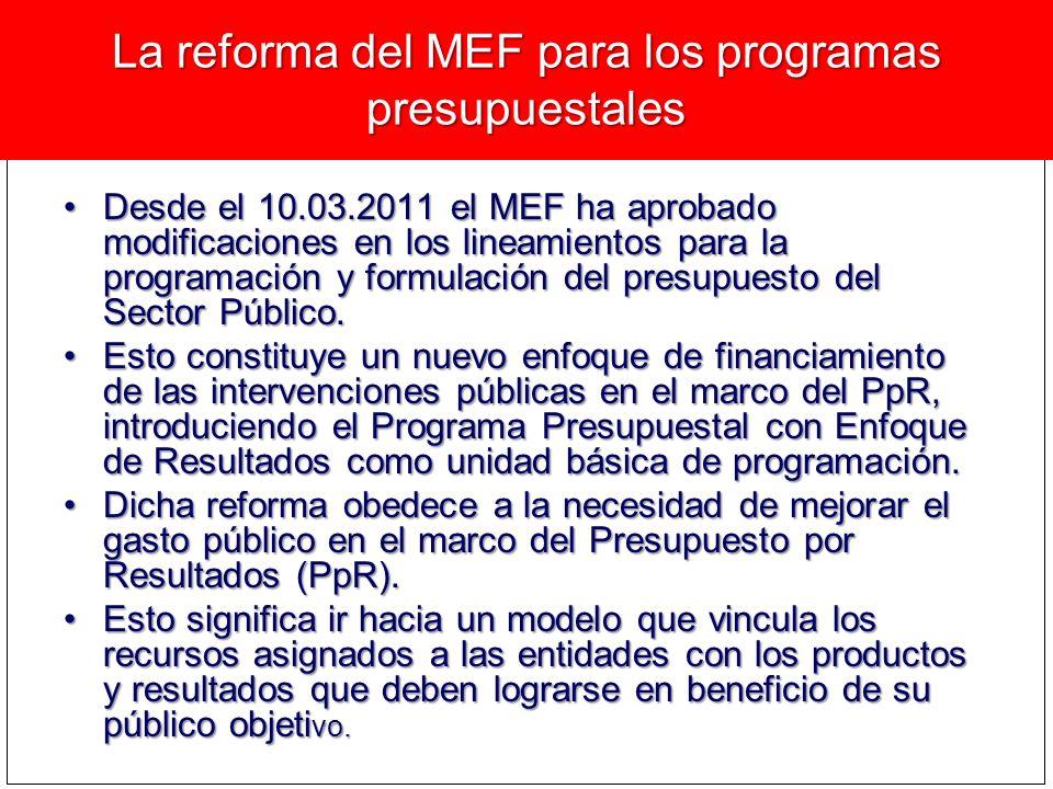 La reforma del MEF para los programas presupuestales Desde el 10.03.2011 el MEF ha aprobado modificaciones en los lineamientos para la programación y formulación del presupuesto del Sector Público.Desde el 10.03.2011 el MEF ha aprobado modificaciones en los lineamientos para la programación y formulación del presupuesto del Sector Público.