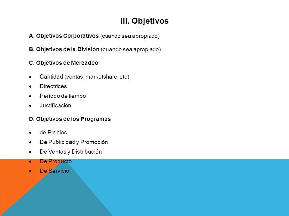 III. Objetivos A. Objetivos Corporativos (cuando sea apropiado) B. Objetivos de la División (cuando sea apropiado) C. Objetivos de Mercadeo Cantidad (