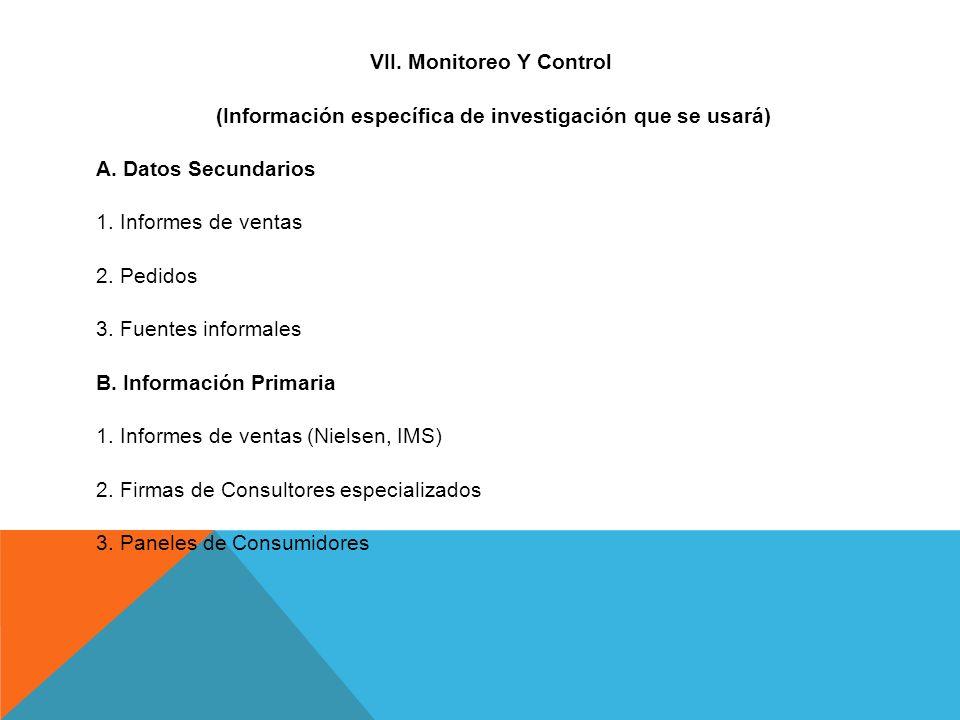 VII. Monitoreo Y Control (Información específica de investigación que se usará) A. Datos Secundarios 1. Informes de ventas 2. Pedidos 3. Fuentes infor