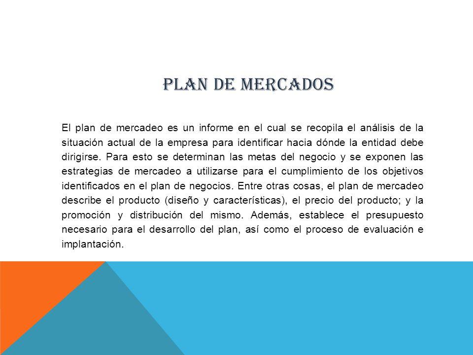 PLAN DE MERCADOS El plan de mercadeo es un informe en el cual se recopila el análisis de la situación actual de la empresa para identificar hacia dónd