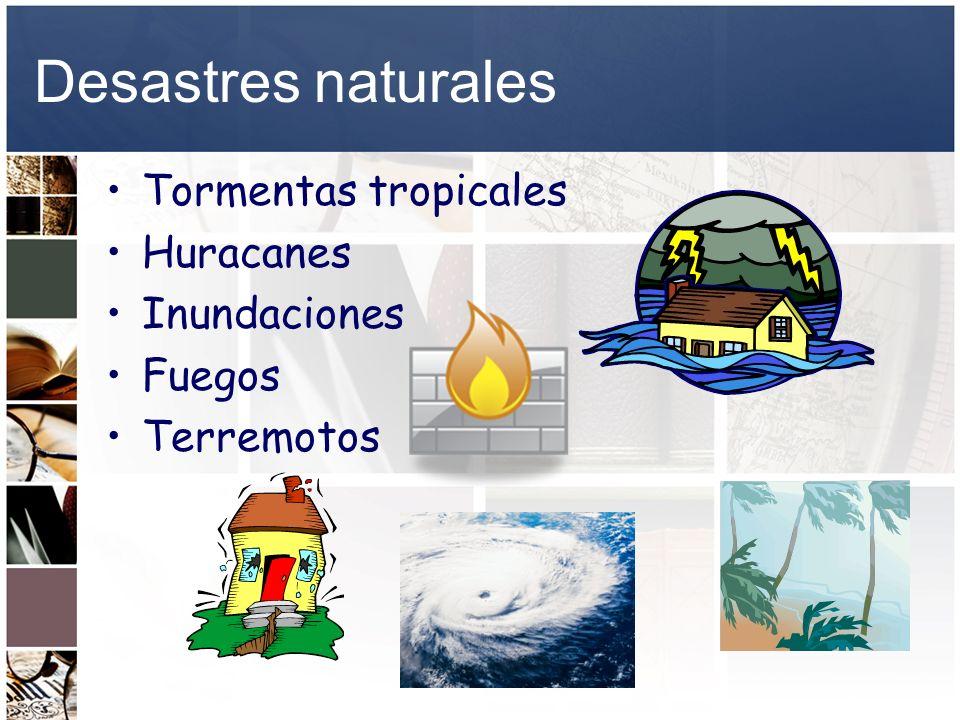Desastres naturales Tormentas tropicales Huracanes Inundaciones Fuegos Terremotos