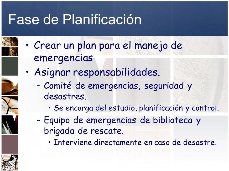 Fase de Planificación Crear un plan para el manejo de emergencias Asignar responsabilidades. –Comité de emergencias, seguridad y desastres. Se encarga