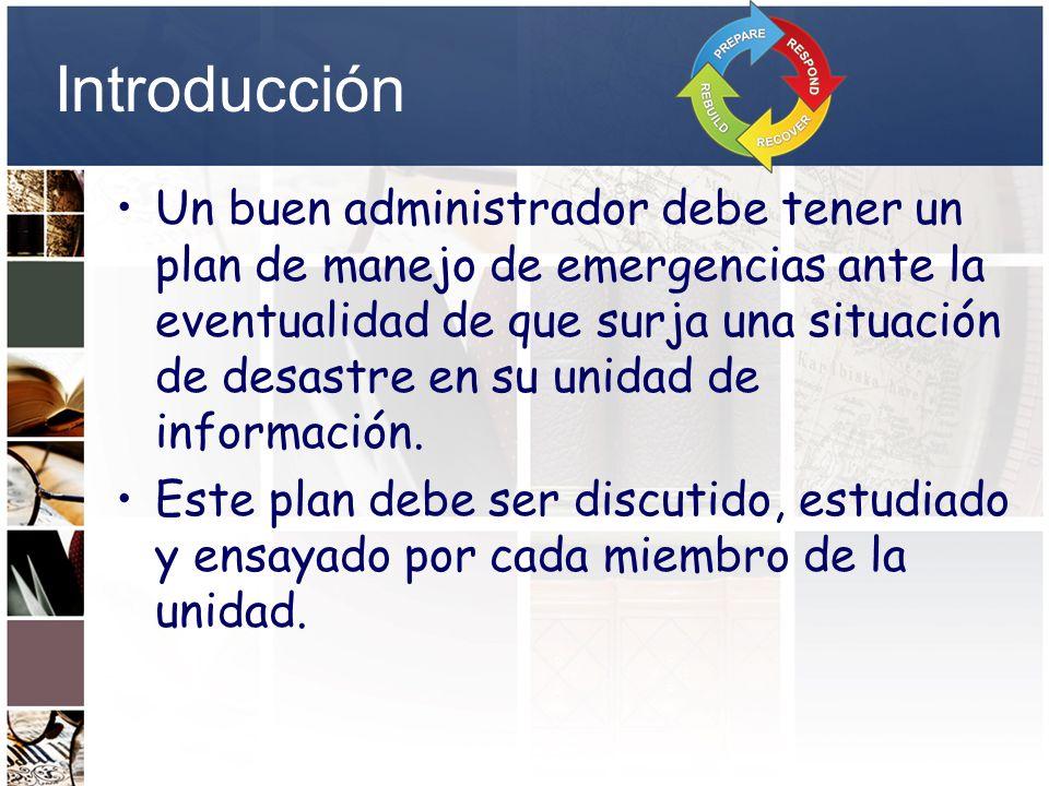 Introducción Un buen administrador debe tener un plan de manejo de emergencias ante la eventualidad de que surja una situación de desastre en su unida