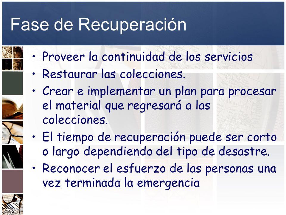 Fase de Recuperación Proveer la continuidad de los servicios Restaurar las colecciones. Crear e implementar un plan para procesar el material que regr