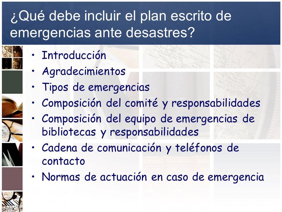 ¿Qué debe incluir el plan escrito de emergencias ante desastres? Introducción Agradecimientos Tipos de emergencias Composición del comité y responsabi