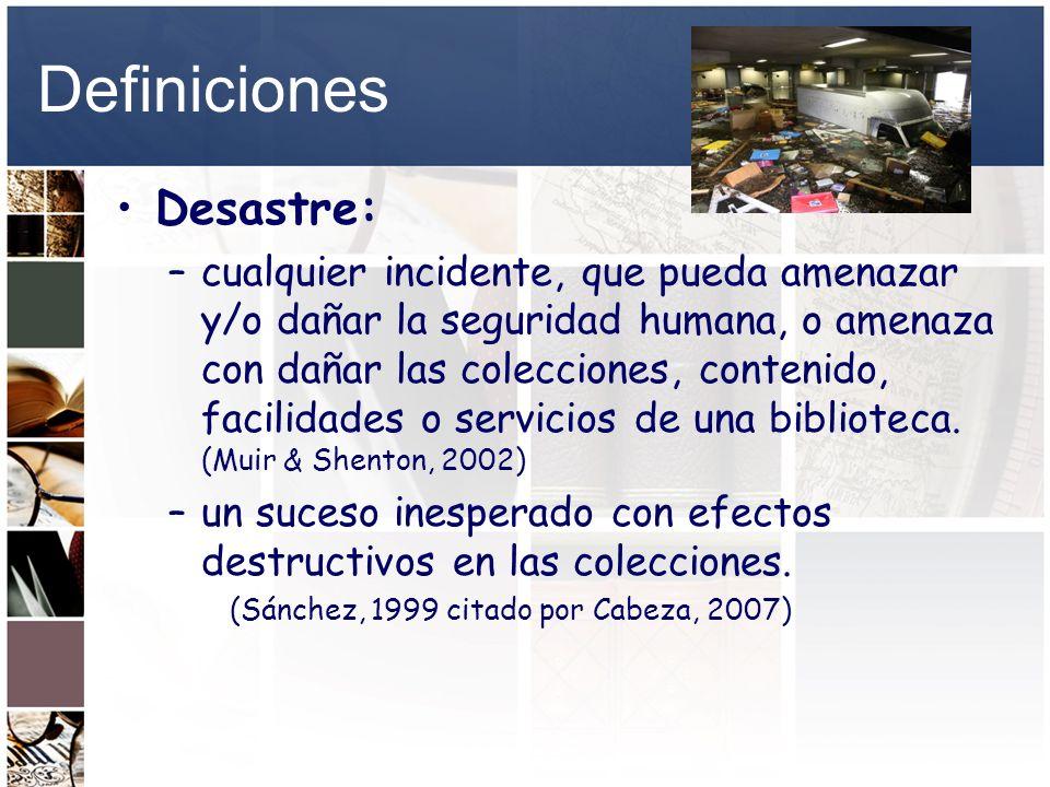 Definiciones Desastre: –cualquier incidente, que pueda amenazar y/o dañar la seguridad humana, o amenaza con dañar las colecciones, contenido, facilid