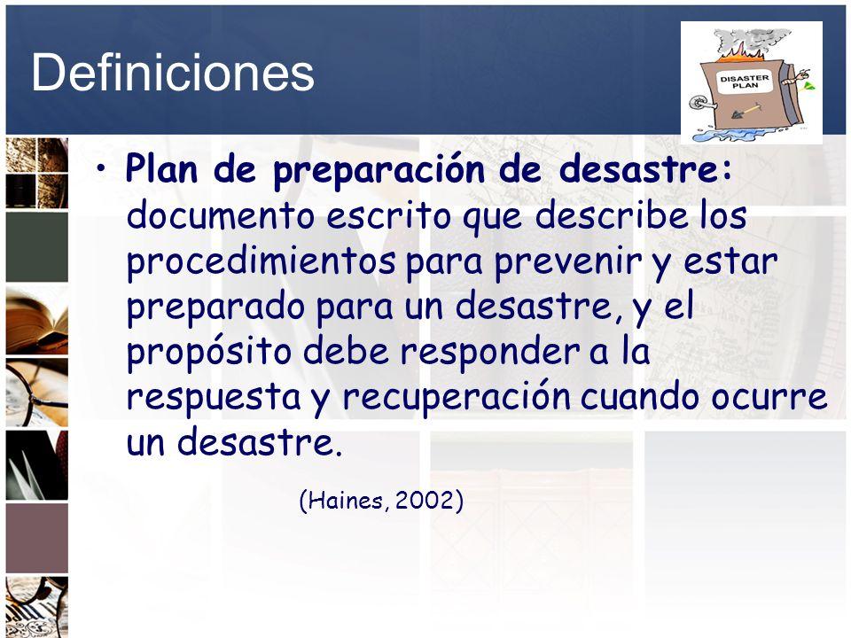 Definiciones Plan de preparación de desastre: documento escrito que describe los procedimientos para prevenir y estar preparado para un desastre, y el