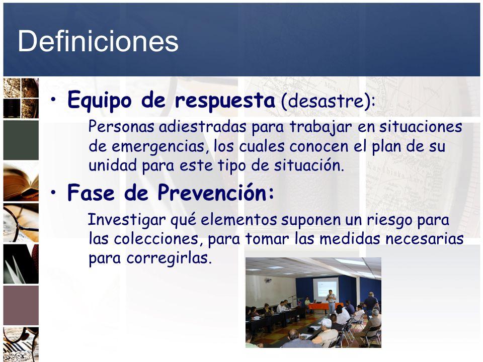 Definiciones Equipo de respuesta (desastre): Personas adiestradas para trabajar en situaciones de emergencias, los cuales conocen el plan de su unidad