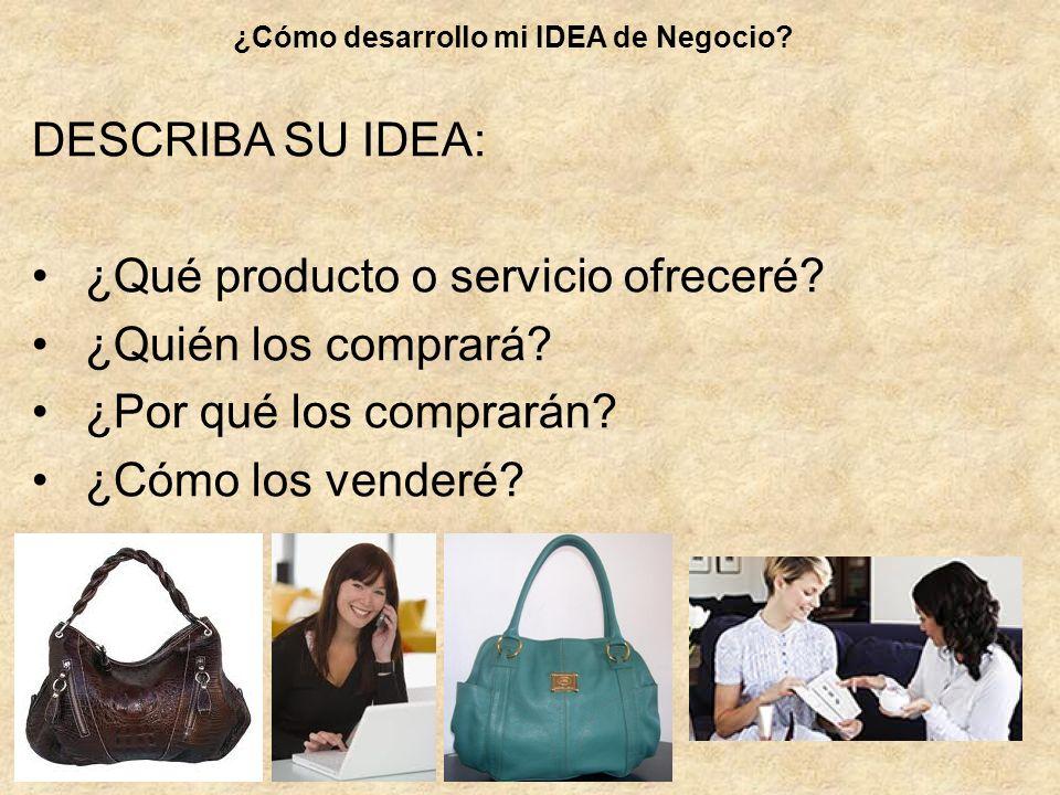 DESCRIBA SU IDEA: ¿Qué producto o servicio ofreceré? ¿Quién los comprará? ¿Por qué los comprarán? ¿Cómo los venderé? ¿Cómo desarrollo mi IDEA de Negoc